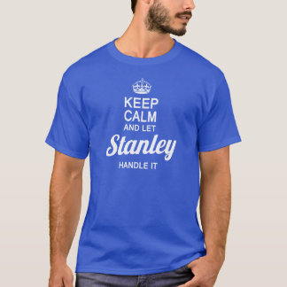 Let Stanley handle it! T-Shirt