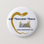 "Let Teachers Teach Button<br><div class=""desc"">Education Reform Button by Larry Sharpe for Governor</div>"