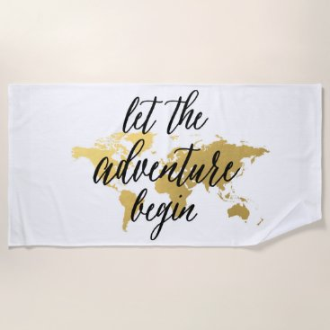 Beach Themed Let the adventure begin beach towel gold world map