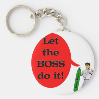 Let the Boss do it! Keychains