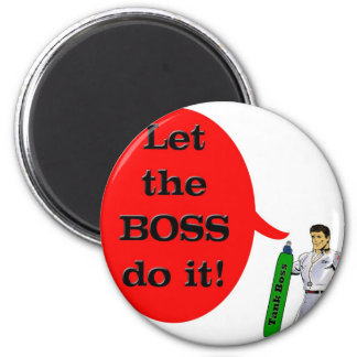 Let the Boss do it! Magnets