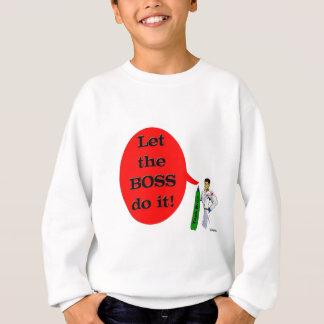 Let the Boss do it! Sweatshirt