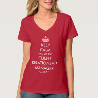 Let the Client Relationship Manager handle it T-Shirt