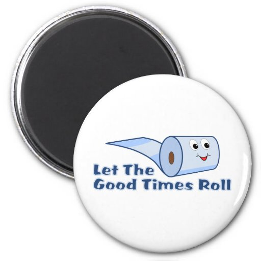 Let The Good Times Roll Refrigerator Magnet