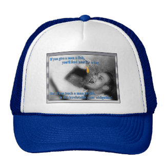 Let the guy learn to fish by himself! trucker hat