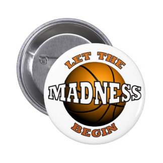LET THE MADNESS BEGIN PINBACK BUTTON