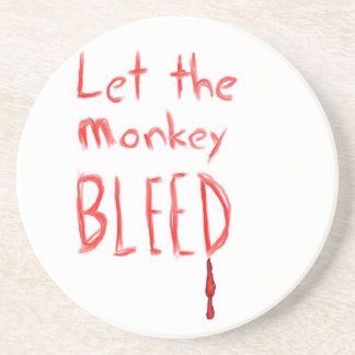 Let the Monkey Bleed, in red hand drawn text Beverage Coaster