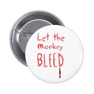 Let the Monkey Bleed, in red hand drawn text Pinback Button