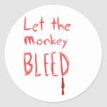 Let the Monkey Bleed, in red hand drawn text Round Sticker