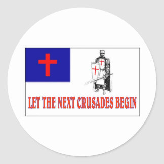 LET THE NEXT CRUSADES BEGIN CLASSIC ROUND STICKER