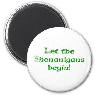Let the Shenanigans  Begin Refrigerator Magnets