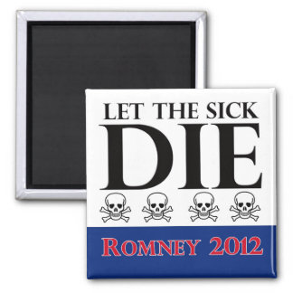 Let the Sick Die Romney Magnet