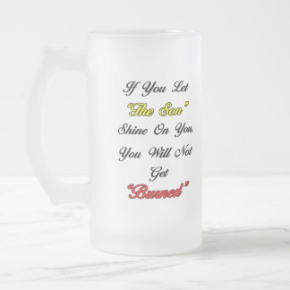 "Let ""The Son"" Shine On You Frosted Glass Beer Mug"