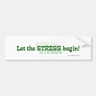 Let The Stress Begin Bumper Sticker