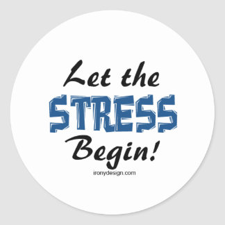 Let The Stress Begin Classic Round Sticker