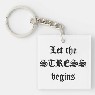 Let the stress begins keychain