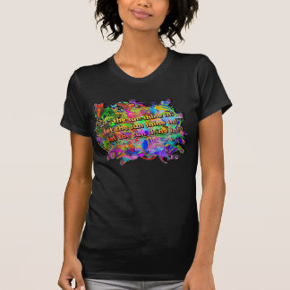 LET THE SUN SHINE IN! T-Shirt