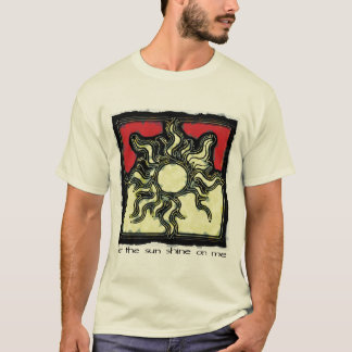 let the sun shine on me T-Shirt