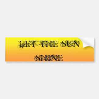 Let The Sun Shine Two Tone Sunshine Yellow Bumper Sticker
