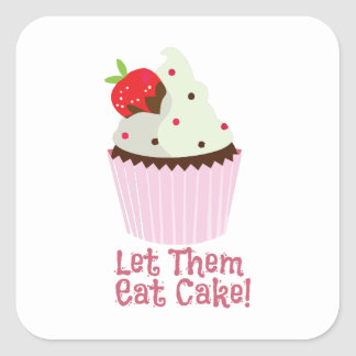 Let Them Eat Cake! Square Sticker