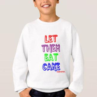 Let them eat cake sweatshirt