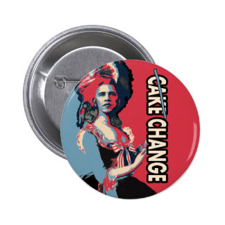 Let Them Eat Change, Cake, whatever.... Pinback Button