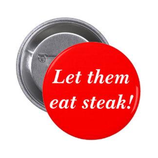 Let them eat steak! pinback button