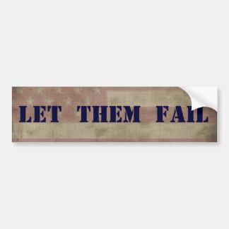 LET THEM FAIL Political Economic Car Bumper Sticker