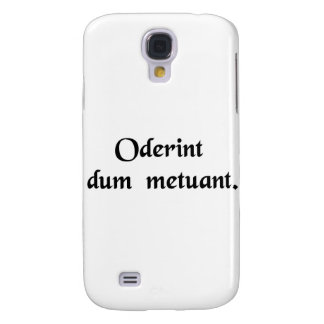 Let them hate provided that they fear. galaxy s4 cover