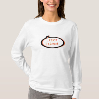 """Let them know you are retired, """"PSST"""" T-Shirt"""