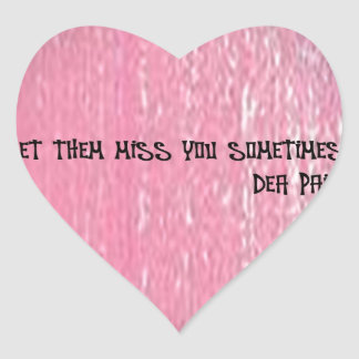 LET THEM MISS YOU SOMETIMES HEART STICKER