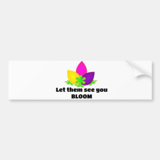 let them see you bloom bumper sticker