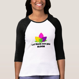 Let them see you BLOOM T-Shirt