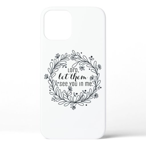 Let Them See You in Me iPhone 12 Case