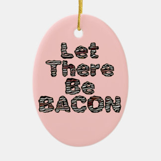 Let There Be BACON! Ceramic Ornament