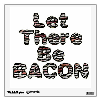 Let There Be BACON! Wall Decal