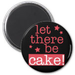 Let There Be Cake Fridge Magnet
