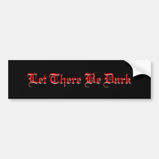 LET THERE BE DARK GOTH BUMPER STICKER