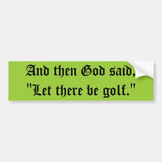 """Let There Be Golf"" Bumper Sticker Car Bumper Sticker"