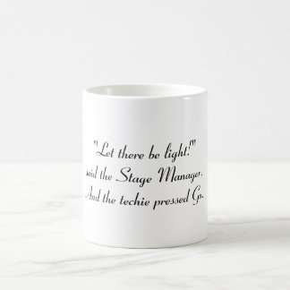 """""""Let there be light!"""" said the Stage Manager Classic White Coffee Mug"""