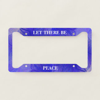 Let There Be Peace License Plate Frame