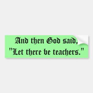 """""""Let There Be Teachers"""" Bumper Sticker Car Bumper Sticker"""