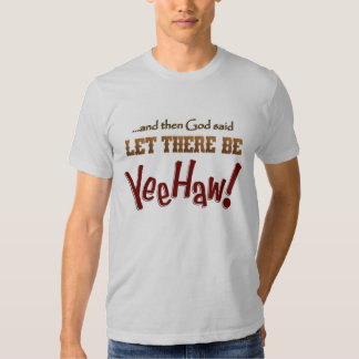 Let there be YeeHaw! Tshirt
