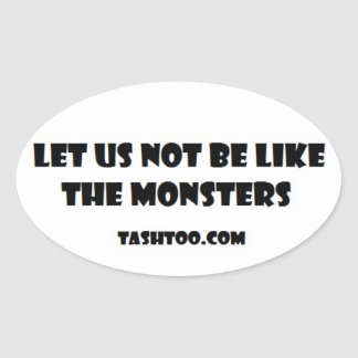 Let Us Not Be Like the Monsters Stickers