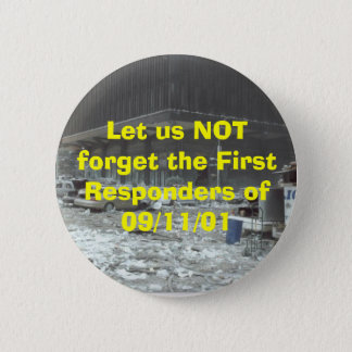 Let us NOT forget the First Responders of 09/11/01 Pinback Button