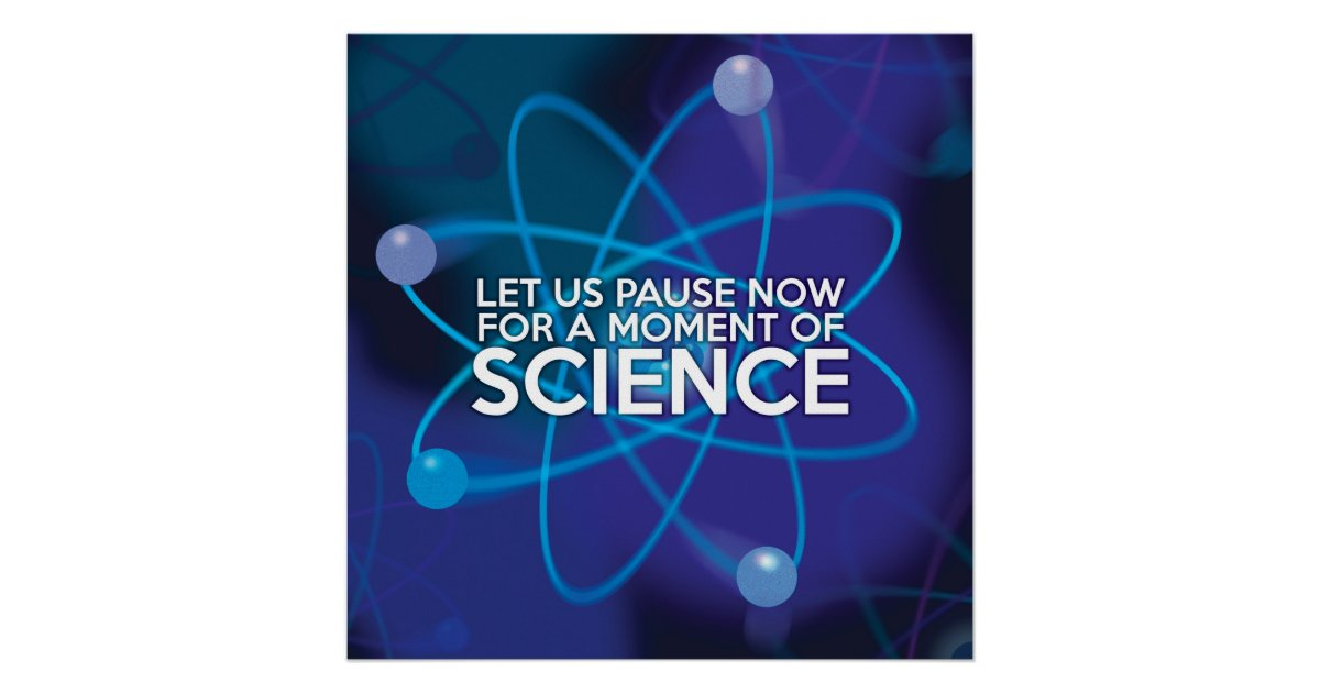 Let Us Pause Now For A Moment Of Science Poster Zazzle Com
