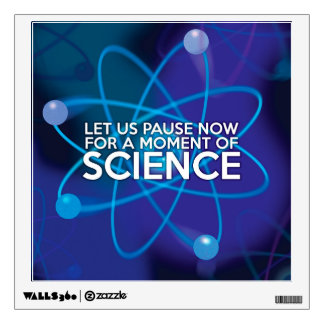 LET US PAUSE NOW FOR A MOMENT OF SCIENCE WALL STICKER