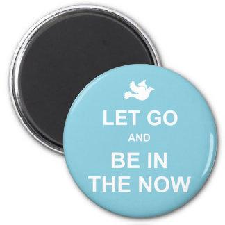 Let va y sea en el now - cita espiritual - azul imán redondo 5 cm