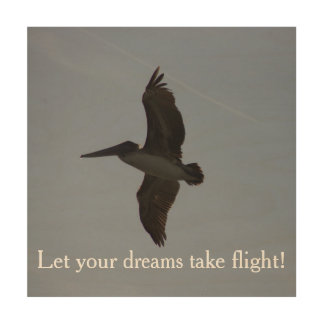 Let Your Dreams Take Flight - Wood Print