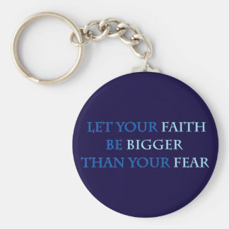 Let your faith be bigger than your fear basic round button keychain